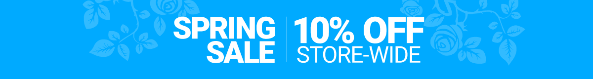 SPRING SALE 10% OFF STORE-WIDE
